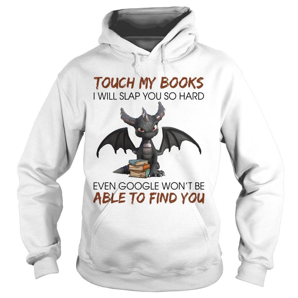 Dragon Touch My Books I Will Slap You So Hard Hoodie