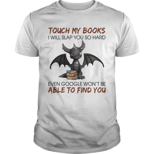 Dragon Touch My Books I Will Slap You So Hard Shirt