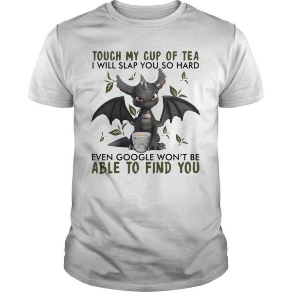 Dragon Touch My Cup Of Tea I Will Slap You So Hard Shirt