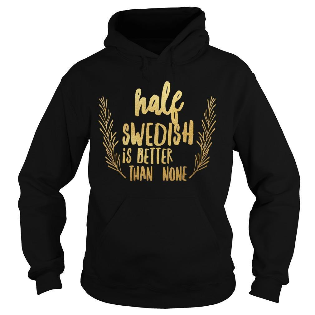 Half Swedish Is Better Than None Hoodie