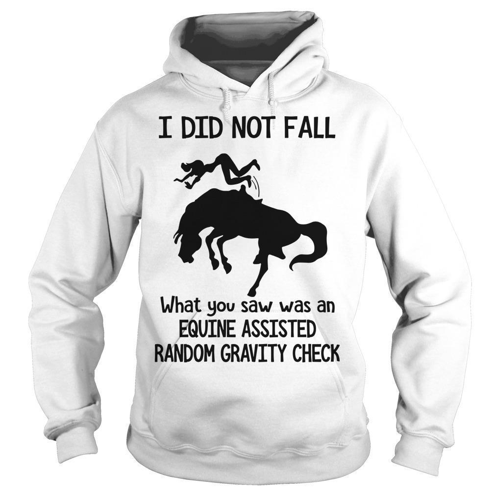 I Did Not Fall What You Saw Was An Equine Assisted Random Gravity Check Hoodie