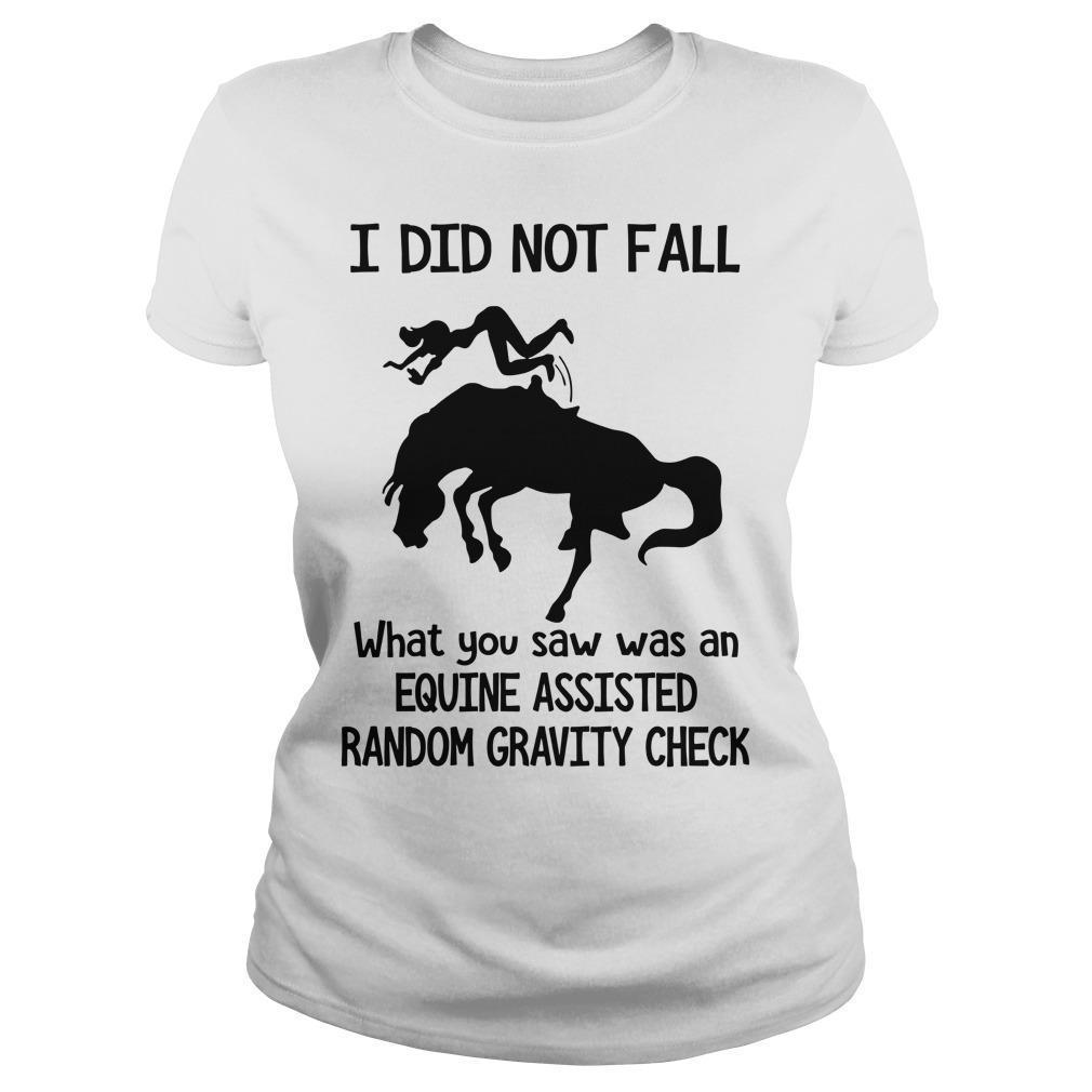 I Did Not Fall What You Saw Was An Equine Assisted Random Gravity Check Longsleeve