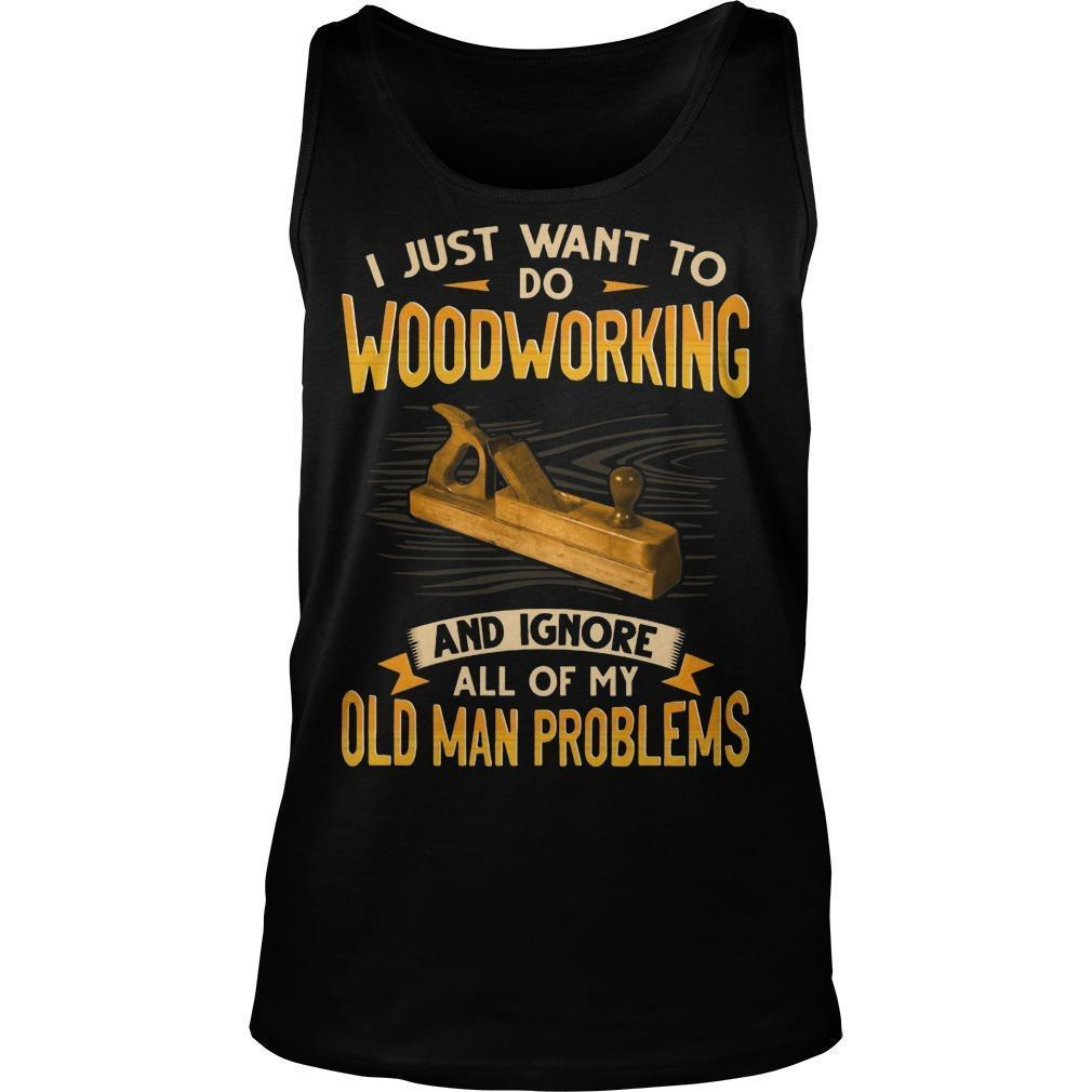 I Just Want To Do Woodworking And Ignore All Of My Old Man Problems Tank Top