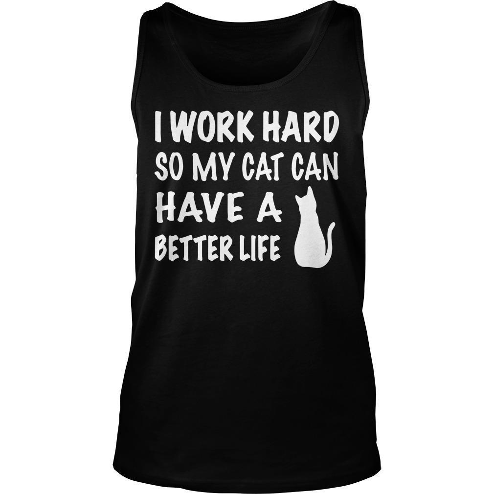 I Work Hard So My Cat Can Have A Better Life Tank Top