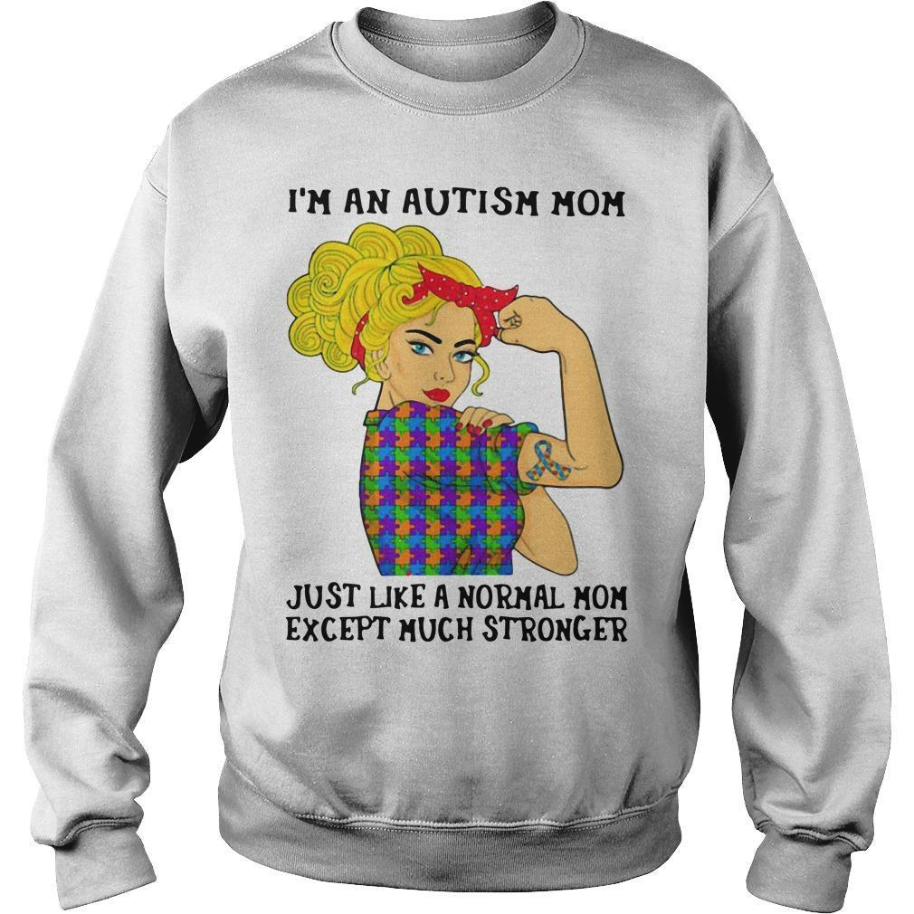 I'm An Autism Mom Just Like A Normal Mom Except Much Stronger Sweater