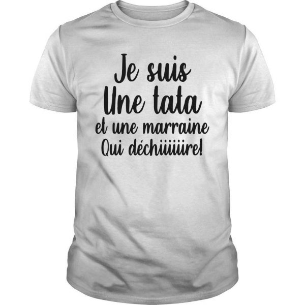 Je Suis Une Tata Et Une Marraine Qui Déchiiiiiiire Shirt