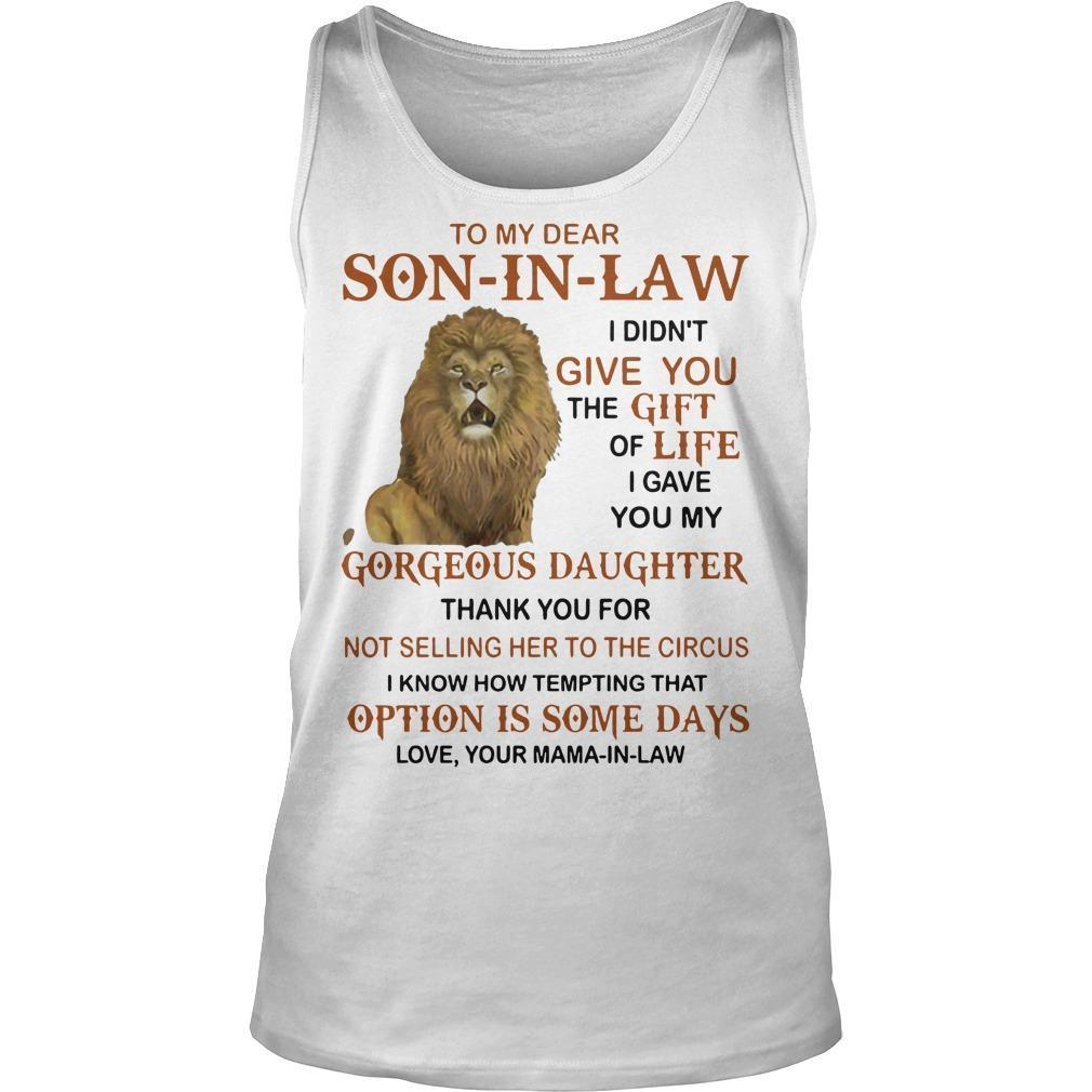 Lion To My Dear Son In Law I Didn't Give You The Gift Of Life Tank Top