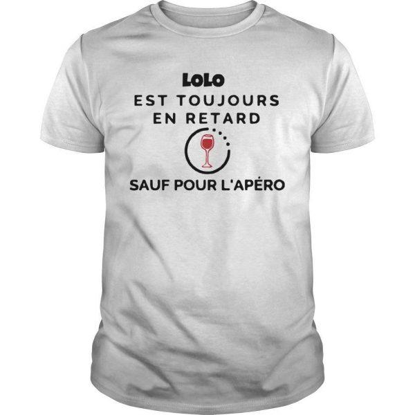 Lolo Est Toujours En Retard Sauf Pour L'apéro Shirt