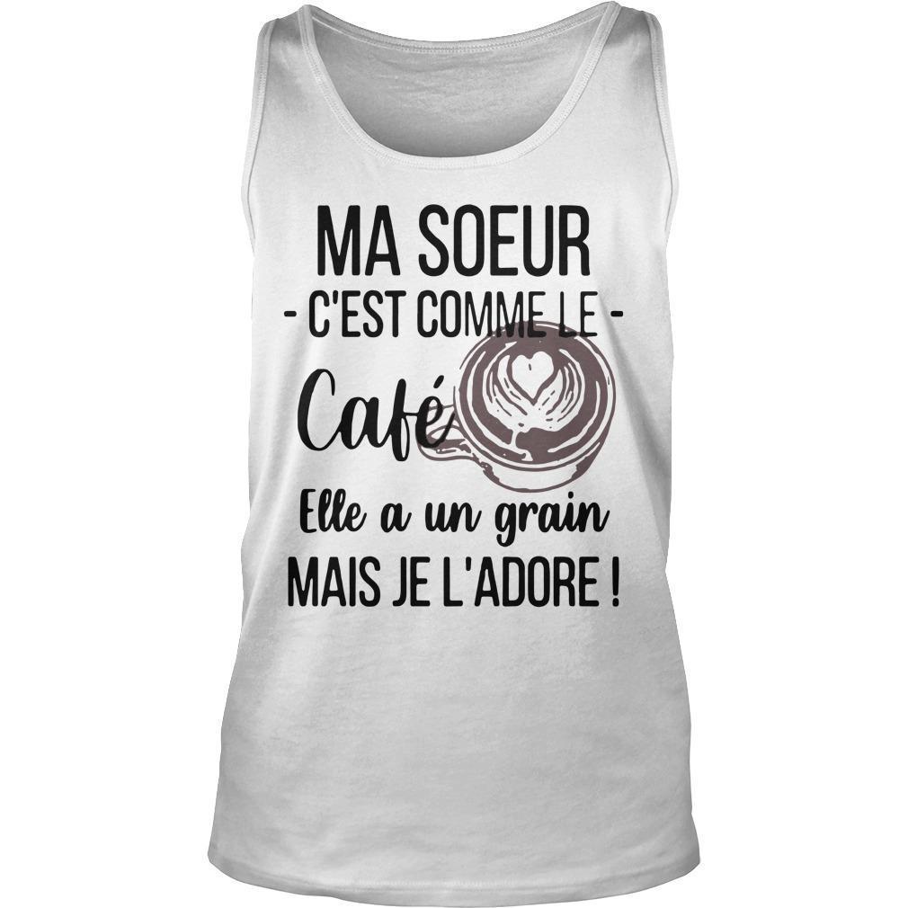 Ma Soeur C'est Comme Le Café Elle A Un Grain Tank Top