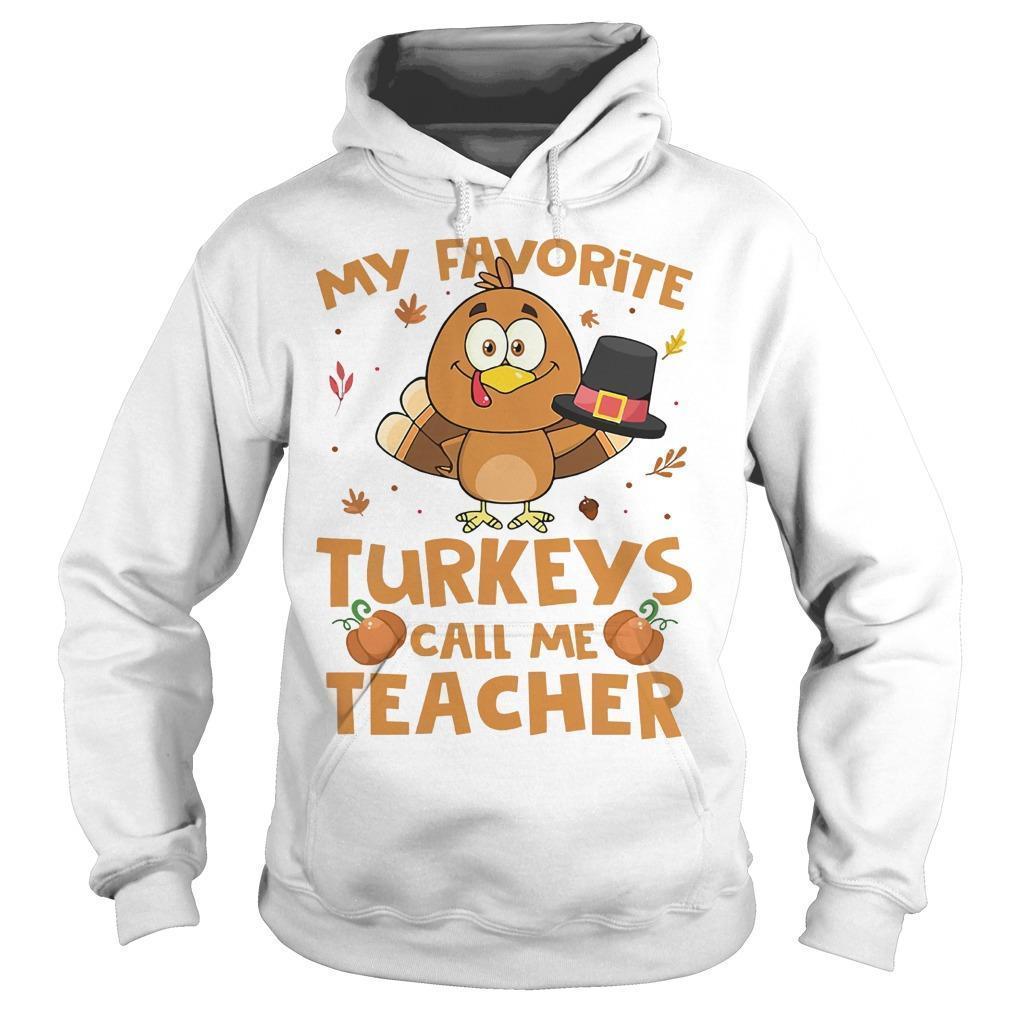 My Favorite Turkeys Call Me Teacher Hoodie