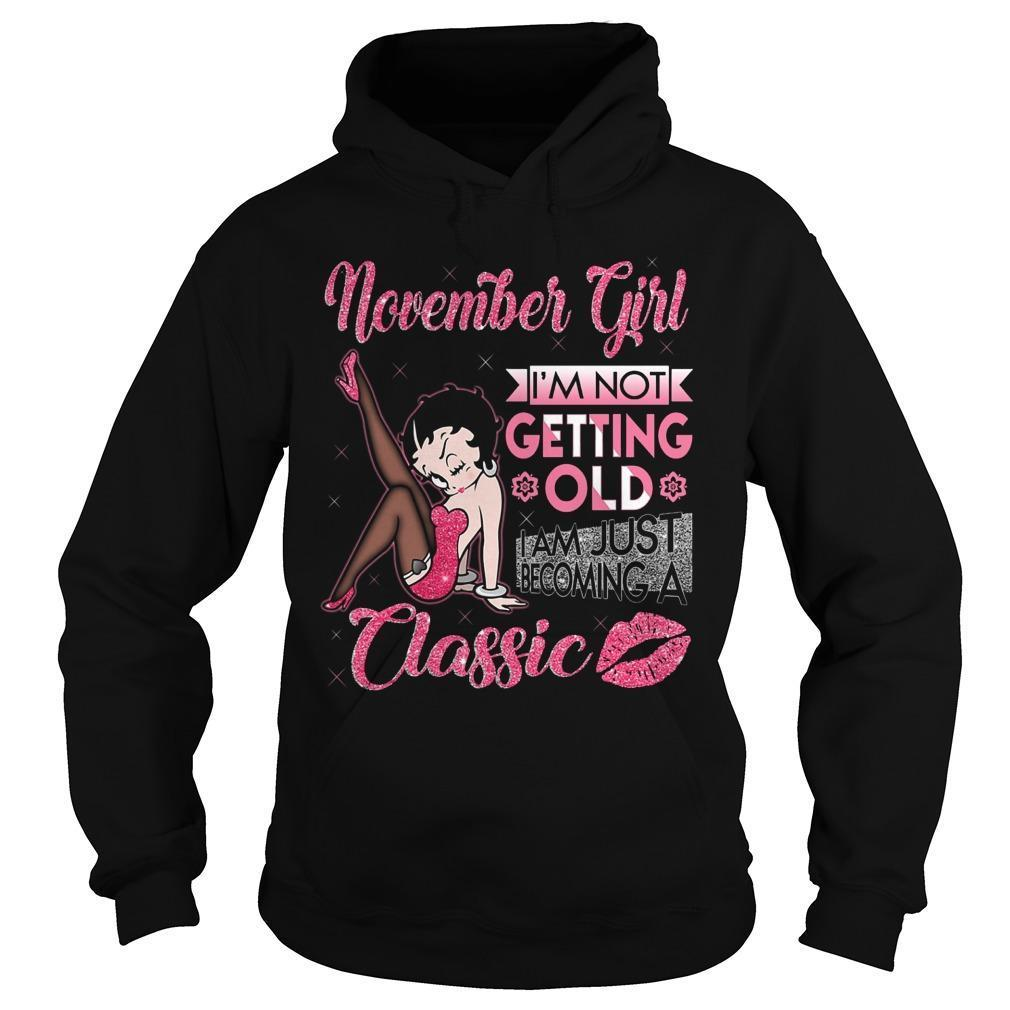 November Girl I'm Not Getting Old I Am Just Becoming A Classic Hoodie