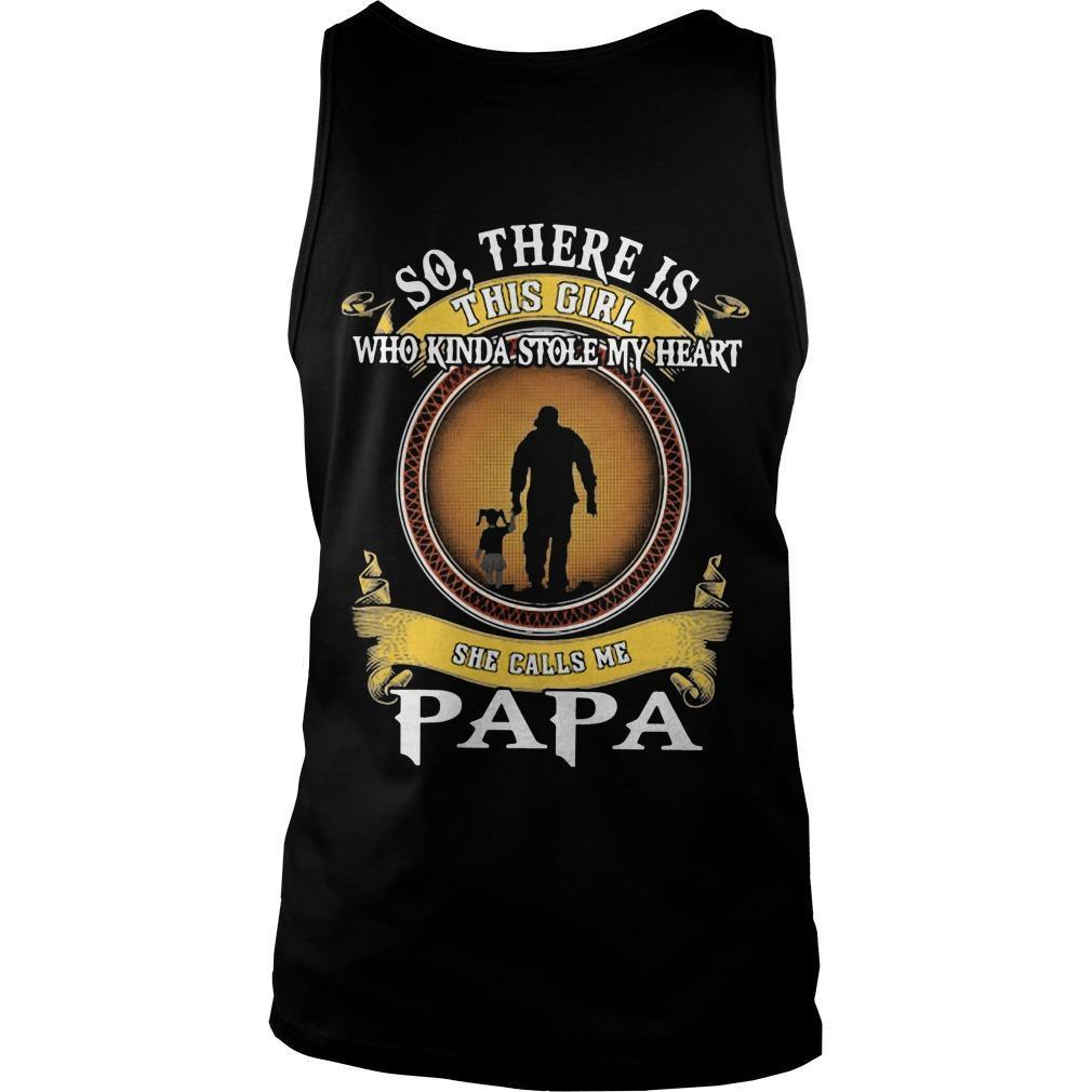 So There Is This Girl Who Kinda Stole My Heart She Calls Me Papa Tank Top