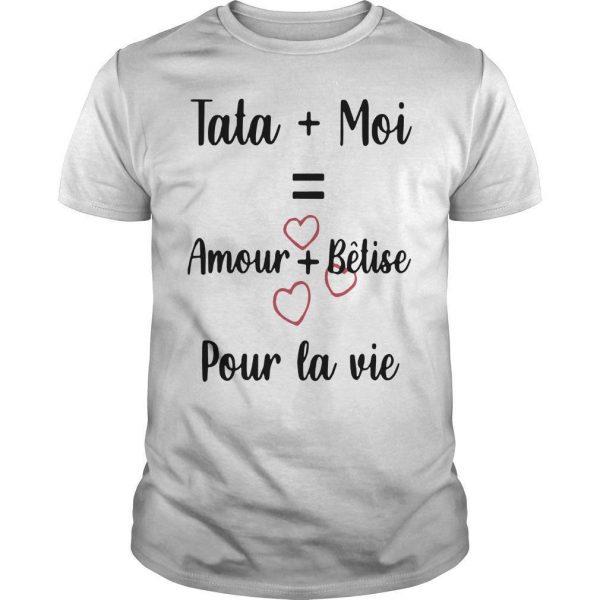 Tata Moi Amour Bêtise Pour La Vie Shirt