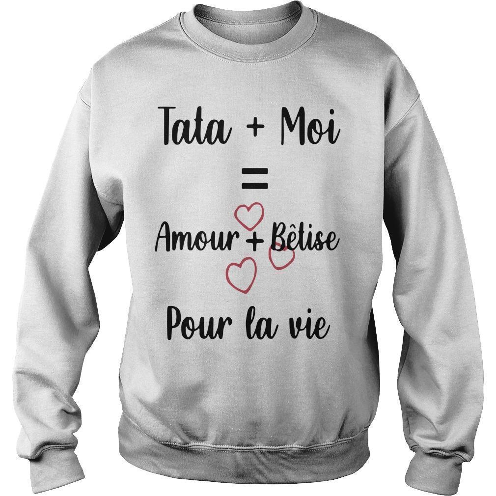 Tata Moi Amour Bêtise Pour La Vie Sweater