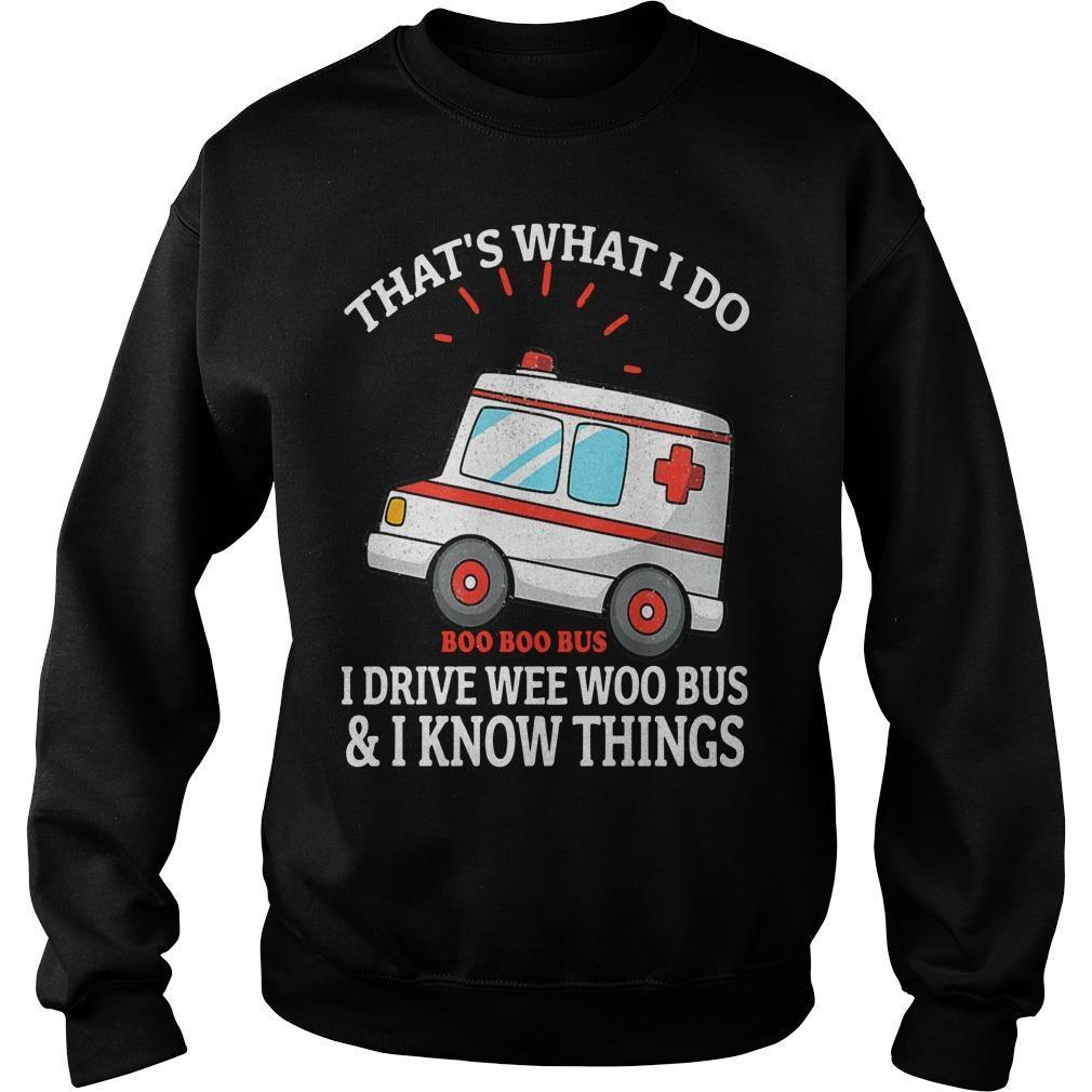That's What I Do I Drive Wee Woo Bus And I Know Things Sweater