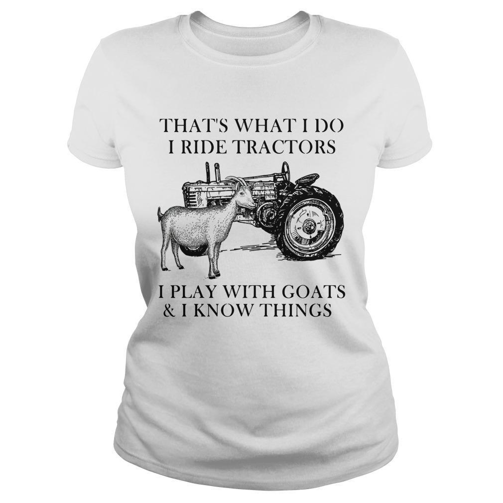 That's What I Do I Ride Tractors I Play With Goats And I Know Things Longsleeve