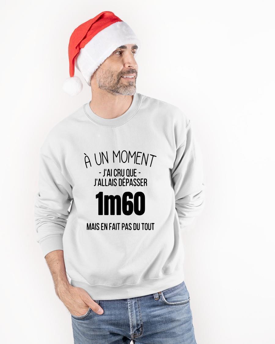 À Un Moment J'ai Cru Que J'allais Dépasser 1m60 Sweater