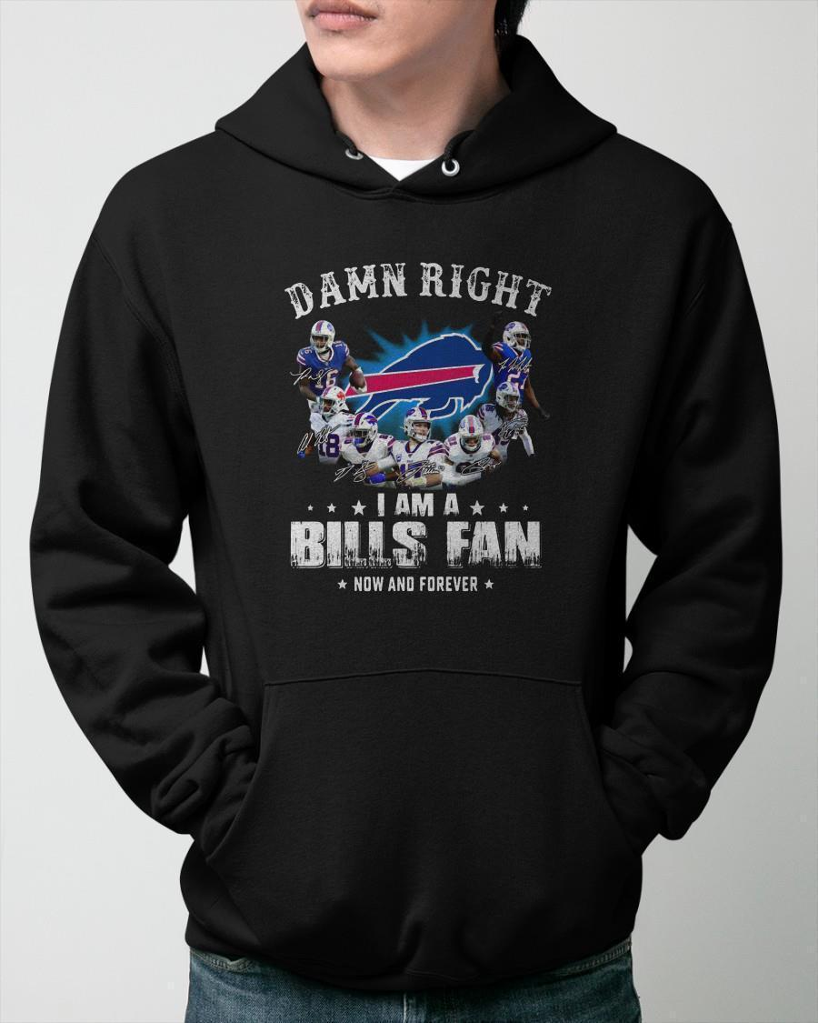 Damn Right I Am A Bills Fan Now And Forever Hoodie