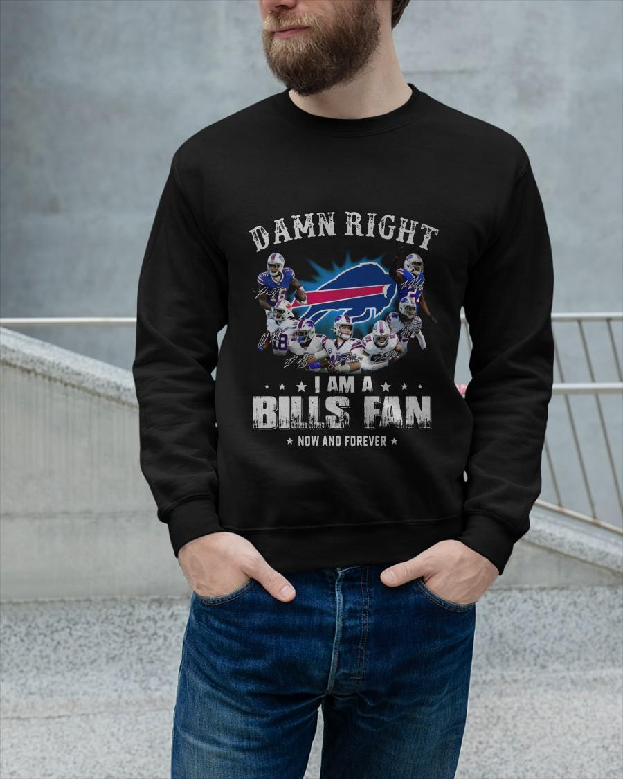 Damn Right I Am A Bills Fan Now And Forever Longsleeve