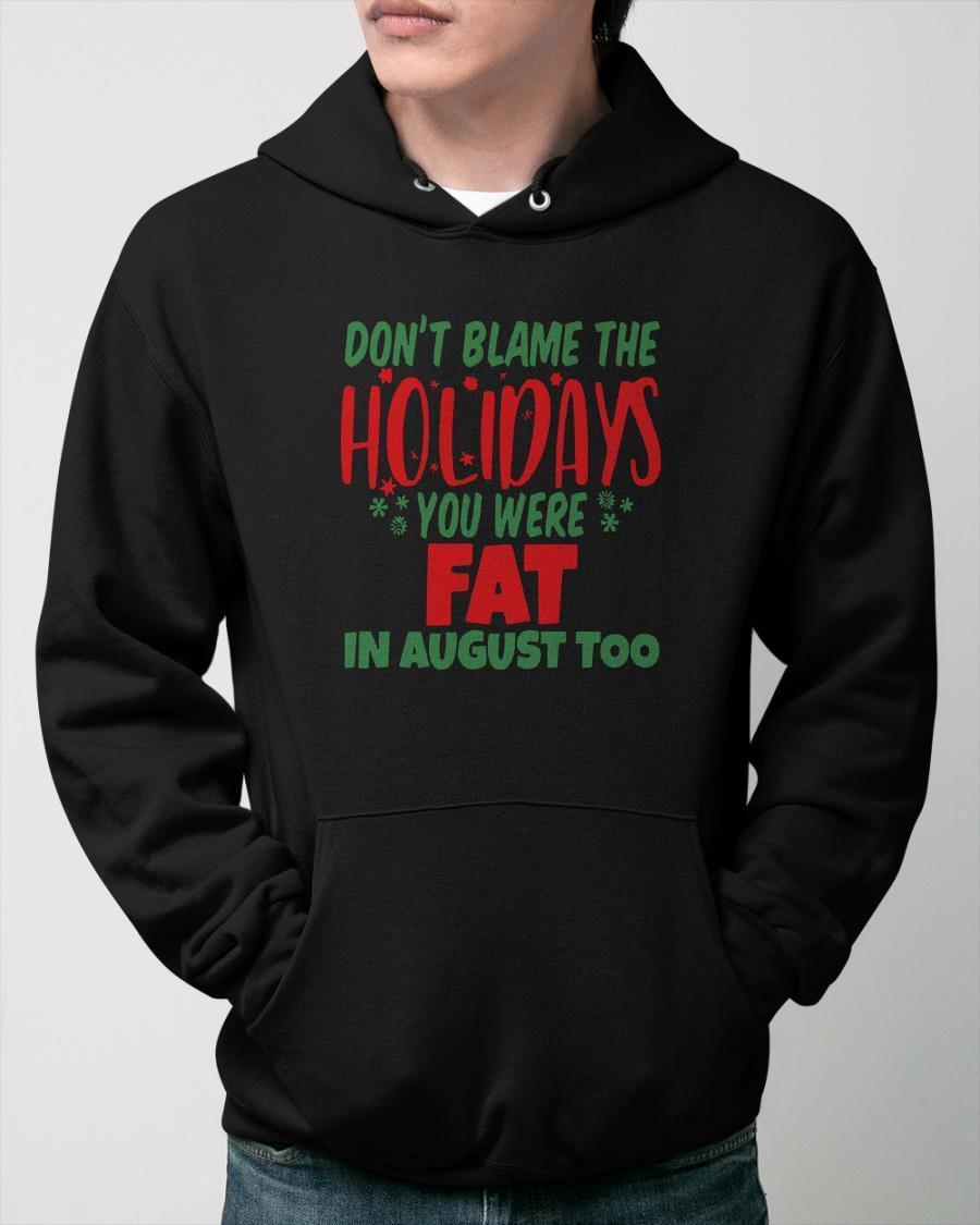 Don't Blame The Holidays You Were Fat In August Too Hoodie