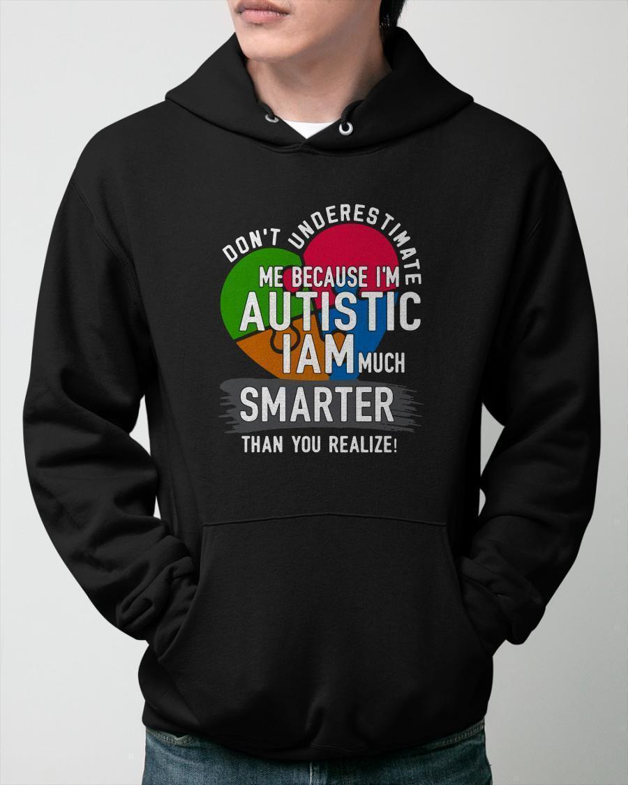 Don't Underestimate Me Because I'm Autistic I Am Much Smarter Hoodie