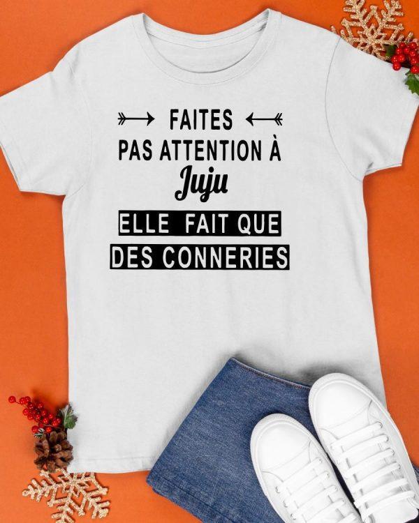 Faites Pas Attention À Juju Elle Fait Que Des Conneries Shirt