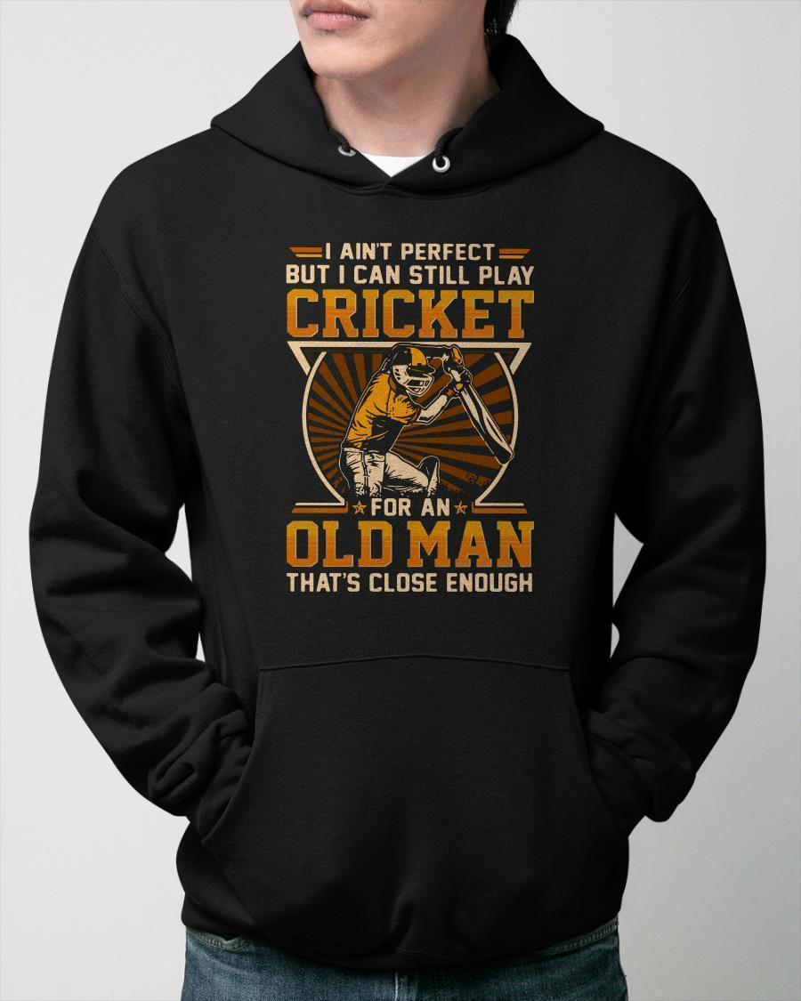 I Ain't Perfect But I Can Still Play Cricket For An Old Man Hoodie
