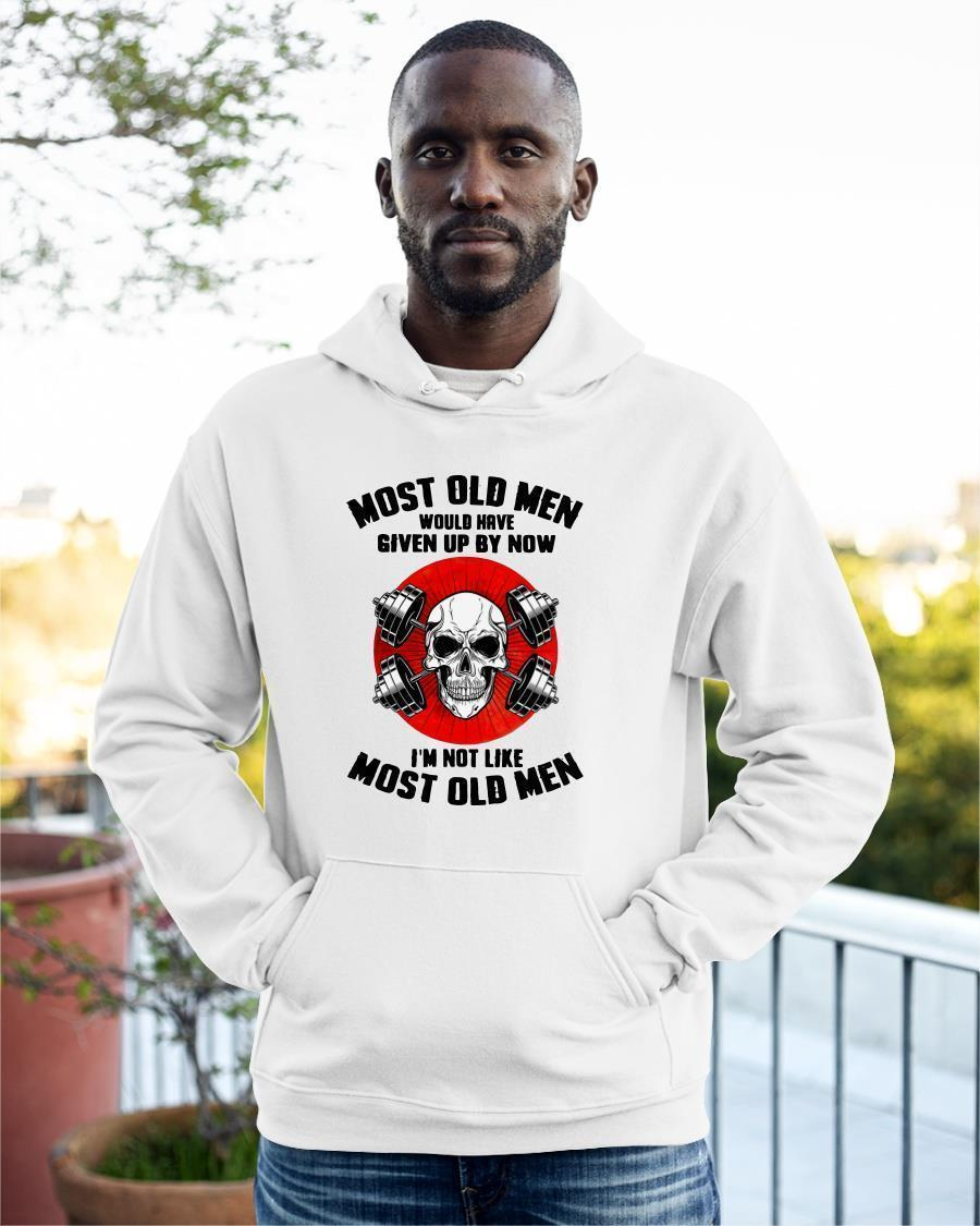 Most Old Men Would Have Given Up By Now I'm Not Like Most Old Men Hoodie
