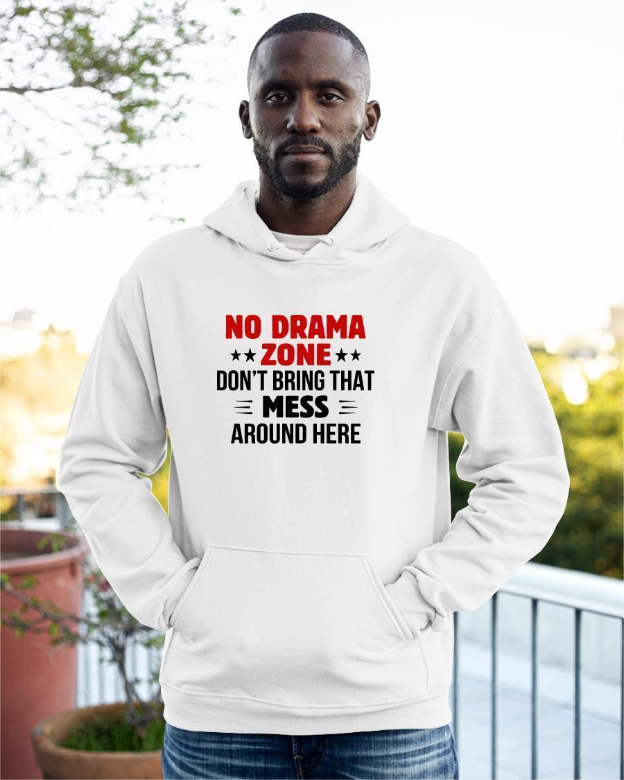 No Drama Zone Don't Bring That Mess Around Here Hoodie