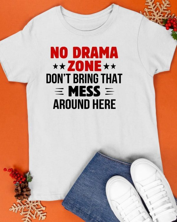 No Drama Zone Don't Bring That Mess Around Here Shirt