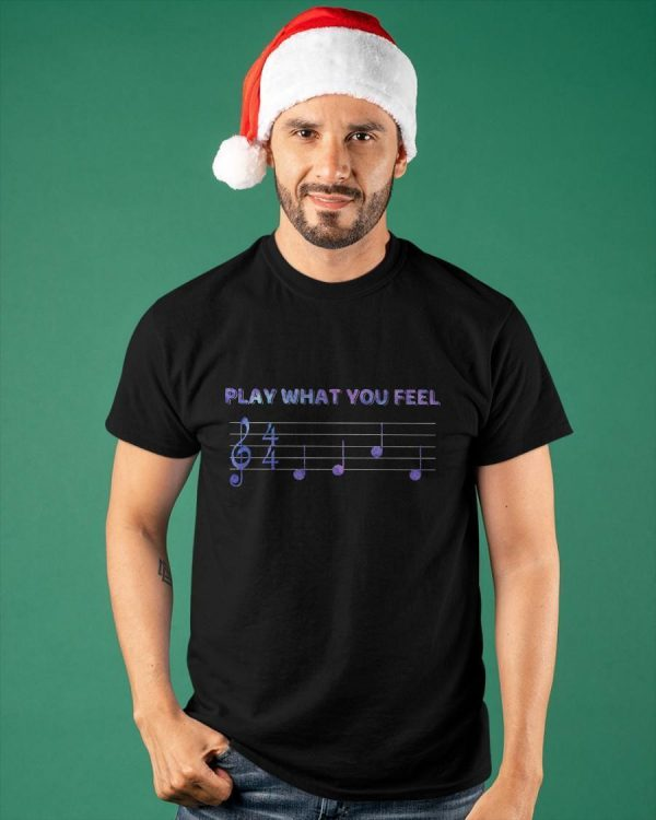 Play What You Feel Shirt