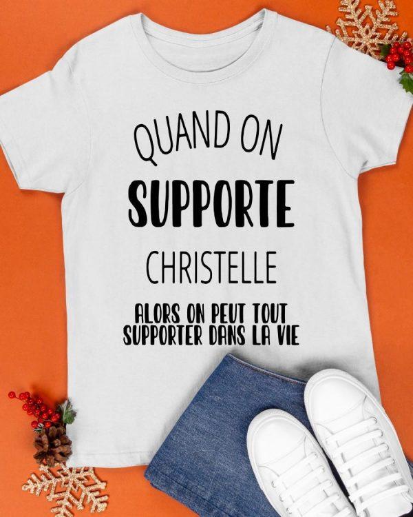 Quand On Supporte Christelle Alors On Peut Tout Supporter Dans La Vie Shirt