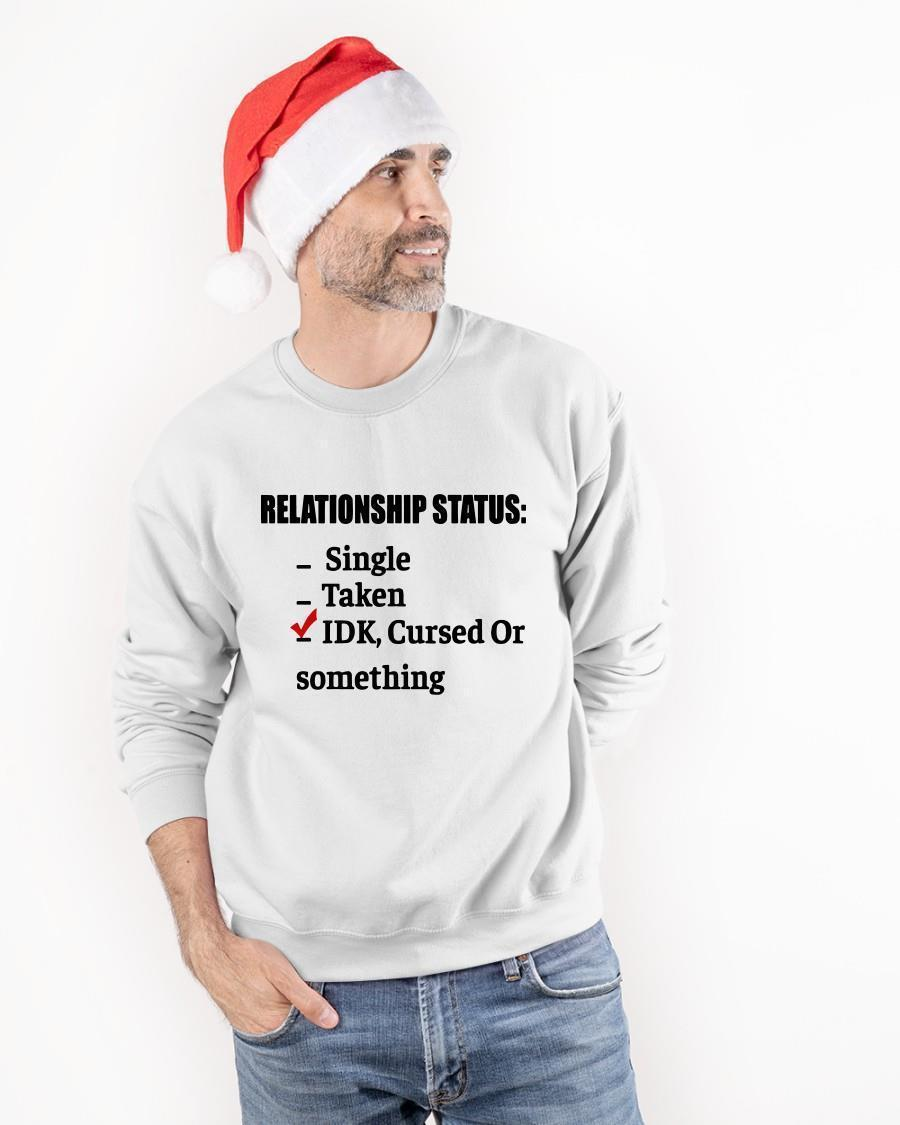 Relationship Status Single Taken Idk Cursed Or Something Sweater