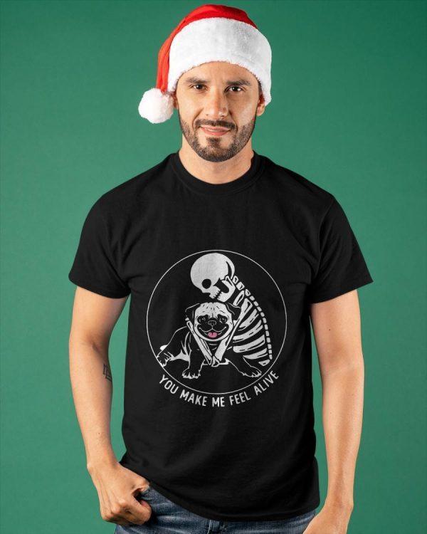 Skull And Pug You Make Me Feel Alive Shirt
