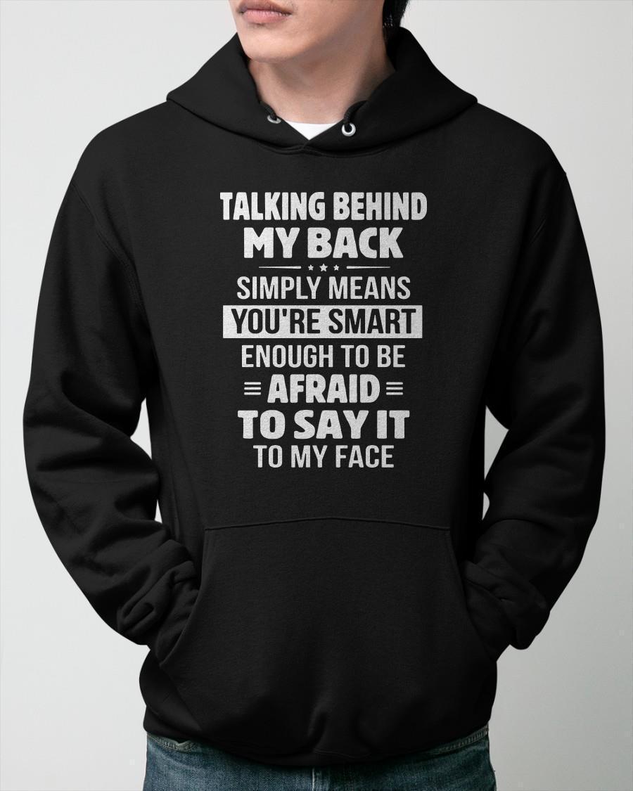 Talking Behind My Back Simply Means You're Smart Hoodie