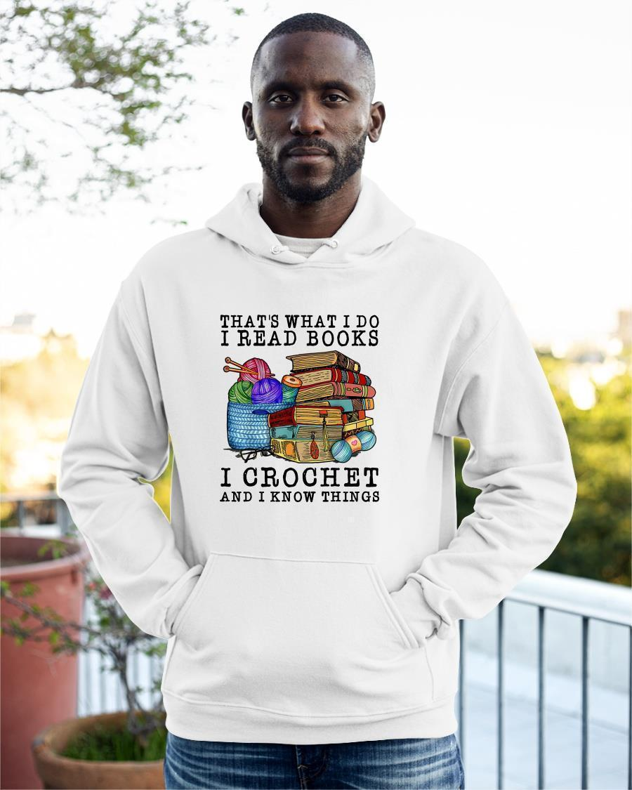 That's What I Do I Read Books I Crochet And I Know Things Hoodie