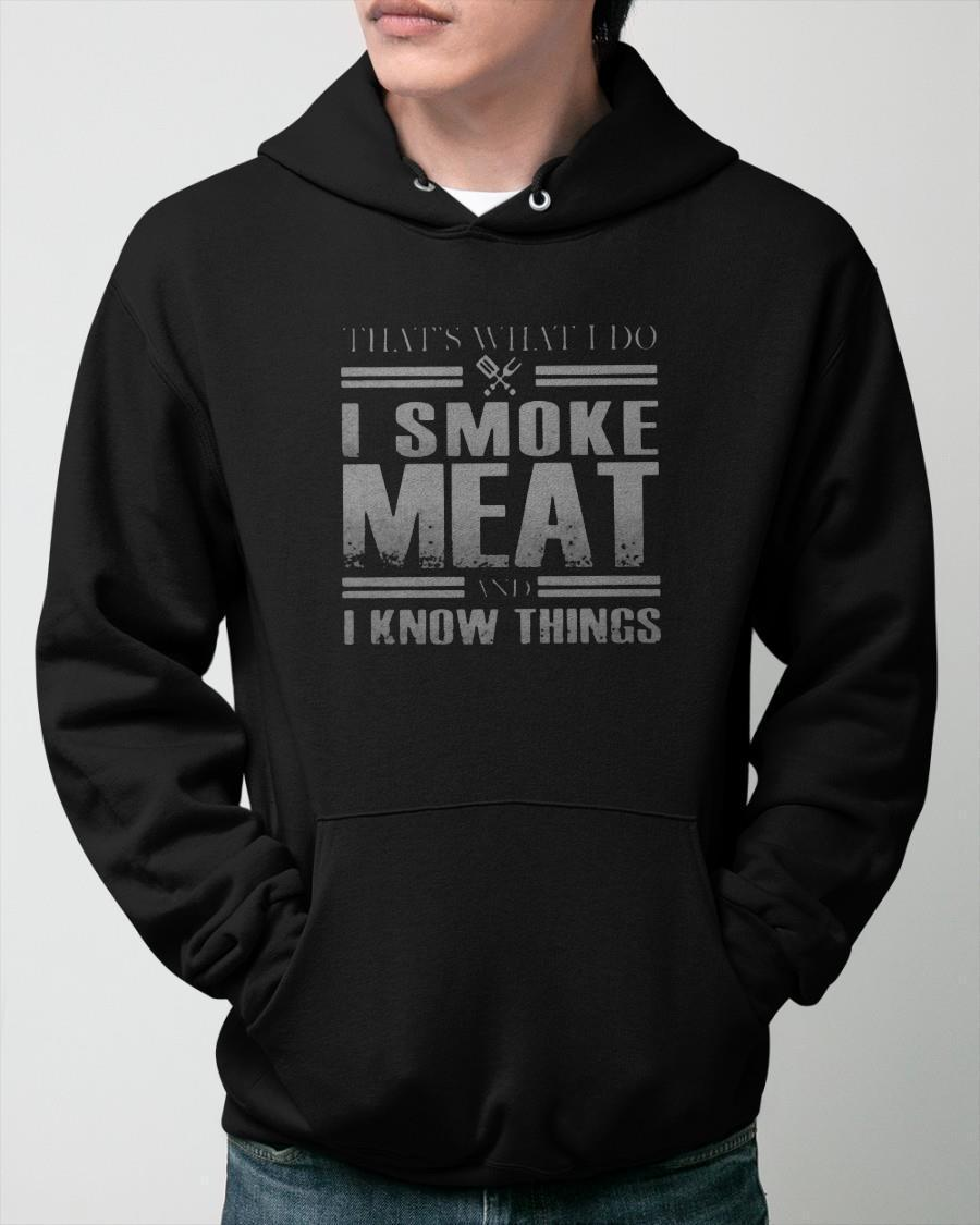 That's What I Do Smoke Meat And I Know Things Hoodie