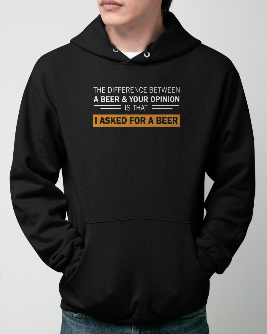 The Difference Between A Beer And Your Opinion Hoodie