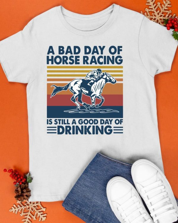 Vintage A Bad Day Of Horse Racing Is Still A Good Day Of Drinking Shirt