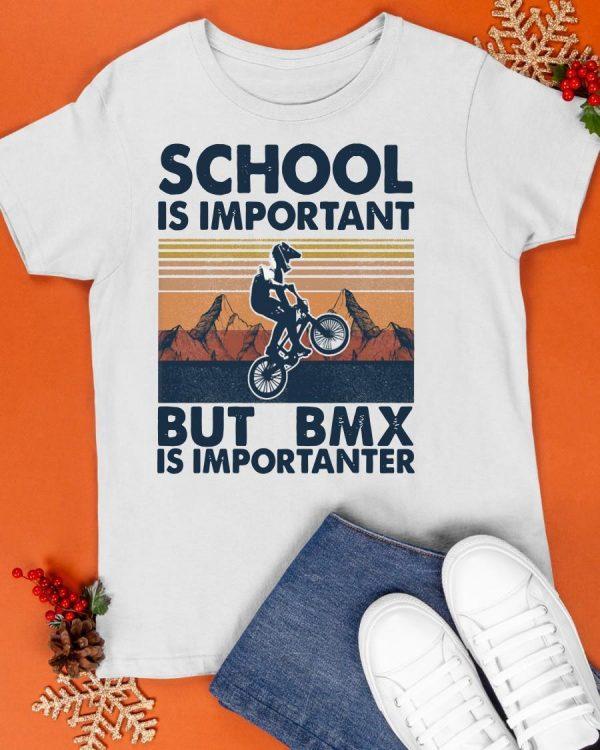 Vintage School Is Important But Bmx Is Importanter Shirt