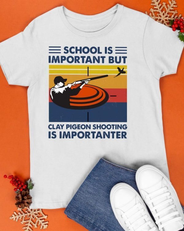 Vintage School Is Important But Clay Pigeon Shooting Is Importanter Shirt