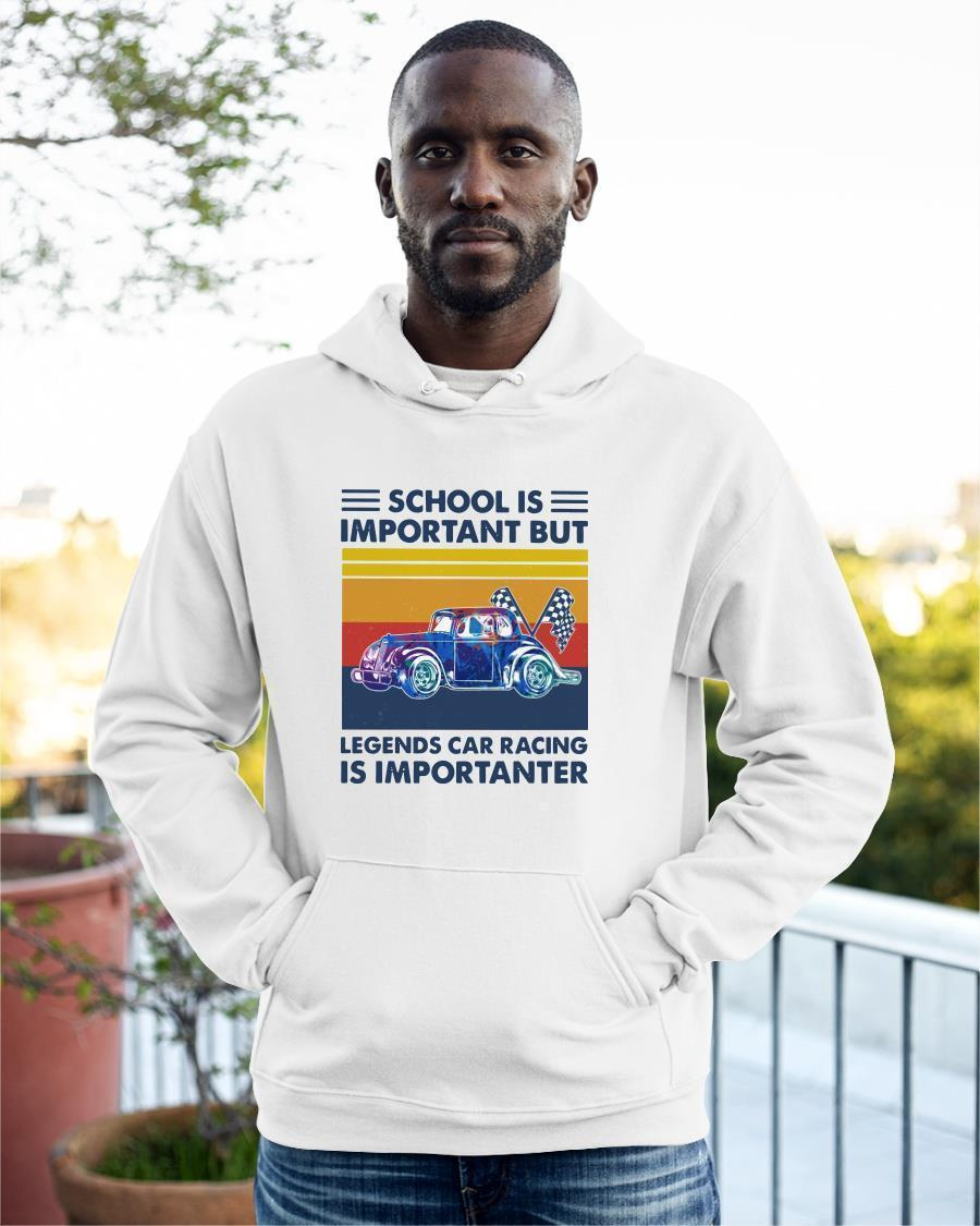 Vintage School Is Important But Legends Car Racing Is Importanter Hoodie