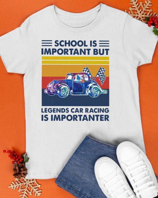 Vintage School Is Important But Legends Car Racing Is Importanter Shirt