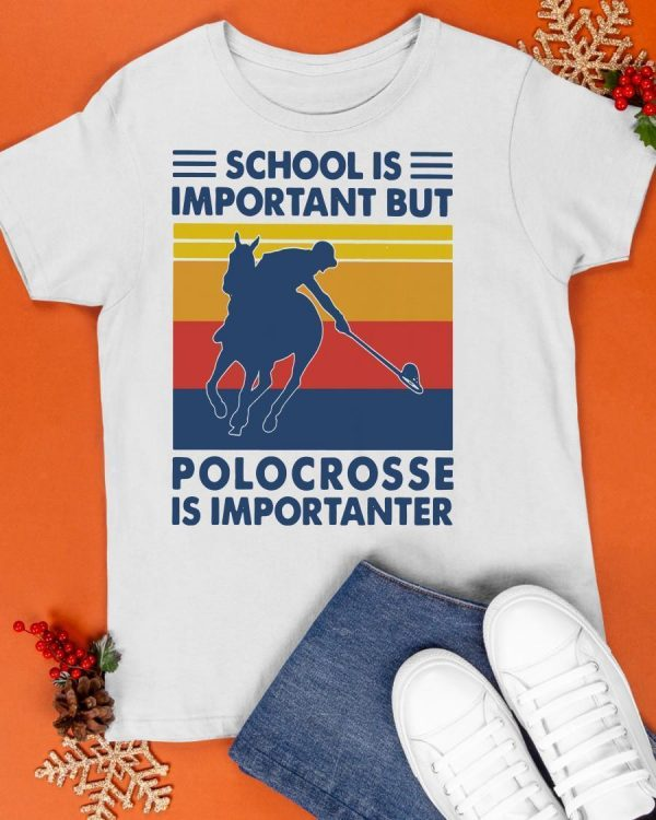 Vintage School Is Important But Polocrosse Is Importanter Shirt
