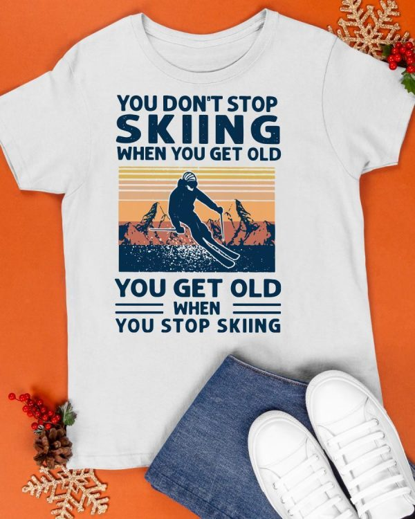 Vintage You Don't Stop Skiing When You Get Old Shirt