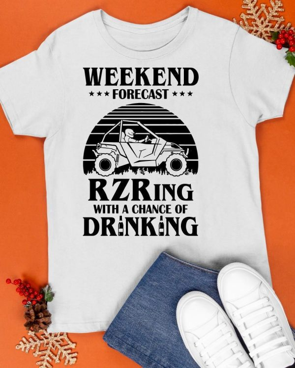 Weekend Forecast Rzring With A Chance Of Drinking Shirt