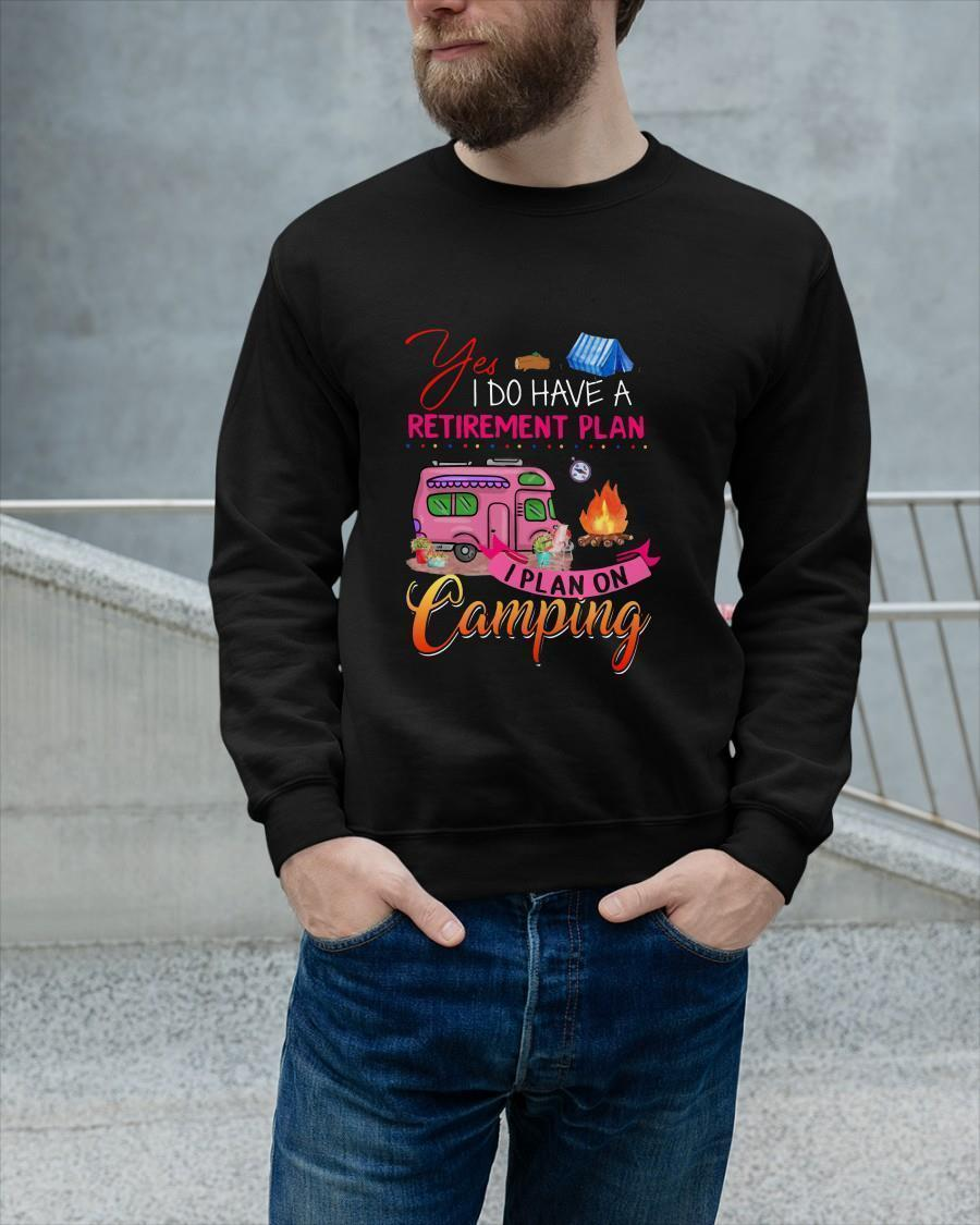 Yes I Do Have Retirement Plan I Plan On Camping Longsleeve
