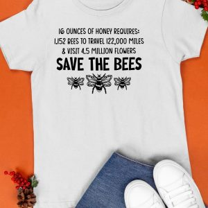 16 Ounces Of Honey Requires 1 152 Bees To Travel Shirt