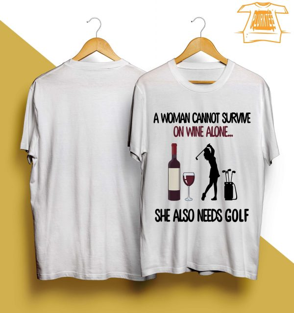 A Woman Cannot Survive On Wine Alone She Also Needs Golf Shirt