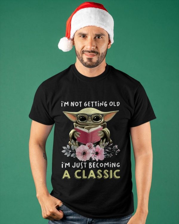 Baby Yoda I'm Not Getting Old I'm Just Becoming A Classic Shirt